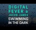 Digital Fever & Jacob James - Swimming In The Dark