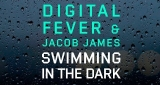 Swimming In The Dark Digital Fever & Jacob James