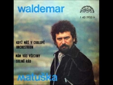Waldemar Matuška - Když máš v chalupě orchestrion