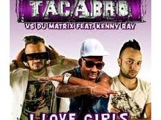 Tacabro feat. Kenny Ray & Dj Matrix - I Love Girls