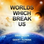 DRIFTMOON & GEERT HUININK - WORLDS WHICH BREAK US