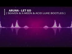Aruna - Let Go ( Seaven & X-Meen & Acid Luke Bootleg )