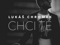 Lukáš Chromek - Chci Tě