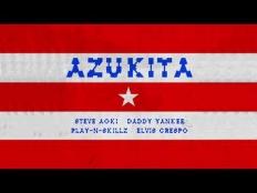 Steve Aoki feat. Daddy Yankee, Elvis Crespo & Play-N-Skillz - Azukita