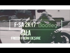 Gala - Freed from Desire (F-SA 2K17 Bootleg)