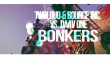 Bonkers (Szaky Edit) [2018] Twoloud & Bounce Inc. VS. Daav One