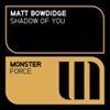 MATT BOWDIDGE   - SHADOW OF YOU