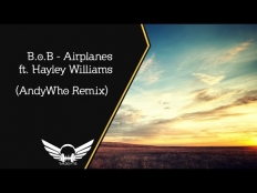 B.o.B. feat. Hayley Williams - Airplanes (AndyWho Remix)