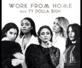 Fifth Harmony feat. Ty Dolla Sign - Work from Home