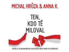 Michal Hrůza feat. Anna K - Ten, kdo tě miloval