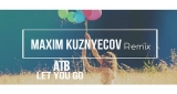 Let You Go (Maxim Kuznyecov Remix) ATB