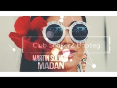 Martin Solveig - Madan (Club ShakerZ Bootleg ) [2018]