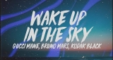 Wake Up In The Sky Gucci Mane X Bruno Mars X Kodak Black
