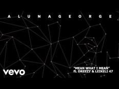 AlunaGeorge feat. Leikeli47 & Dreezy - Mean What I Mean