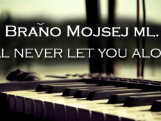 Braňo Mojsej ml. - I'll Never Let You Alone
