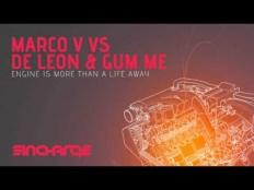 Marco V vs. De Leon & Gum Me - Engine Is More Than A Life Away (Original Mix)