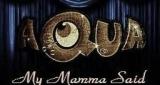 My Mamma Said Aqua