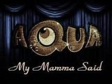 Aqua - My Mamma Said