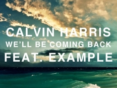 Calvin Harris feat. Example - We'll Be Coming Back