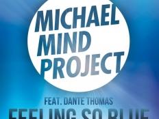 Michael Mind Project feat. Dante Thomas - Feeling so blue