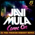 Javi Mula - Come On (DJ Max Maikon Reboot 2011 Radio Mix)