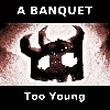 A Banquet - Too Young