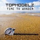 Topmodelz - Time To Wonder