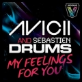 Avicii & Sebastien Drums - My Feelings For You