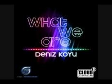 Deniz Koyu - What We Are (Club Mix Edit)