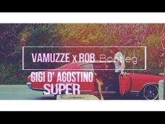 Gigi D'Agostino - Super (Vamuzze x Rob Bootleg 2k17)
