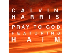 Calvin Harris feat. HAIM - Pray to God