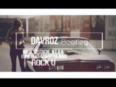 Malik Mustache, N.E.O.N., Vinne feat. Samantha Nova - Rock U (Davroz Bootleg) [2017]