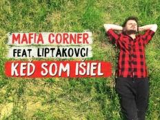 Mafia Corner feat. Liptákovci - Keď Som Išiel