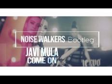 Javi Mula - Come on (Noise Walkers Bootleg)