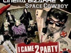 Cinema Bizarre / Space Cowboy - I Came 2 Party