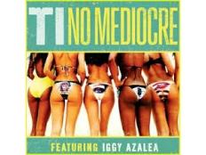 T.I. feat. Iggy Azalea - No Mediocre