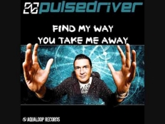 Pulsedriver - You Take Me Away