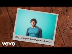 Billy Currington - Do I Make You Wanna